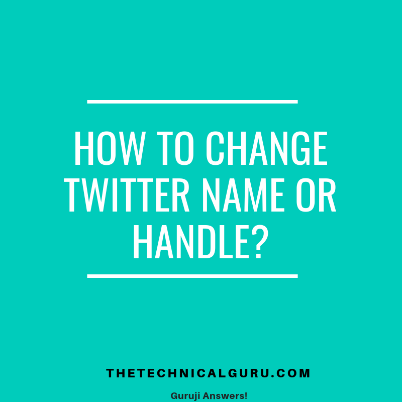 How to change Twitter Name-Handle,User Name? - The Technical