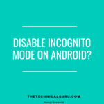 Disable incognito mode android