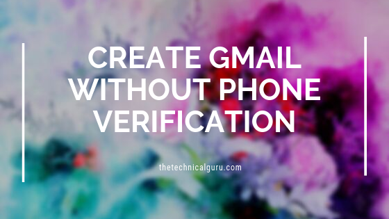 4 Easy Ways To Create Gmail Account Without Phone Number Verification